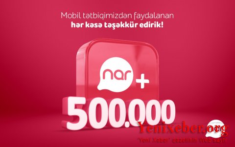 """""""Nar+"""" tətbiqinin yüklənmə sayı yarım milyonu ötdü!"""